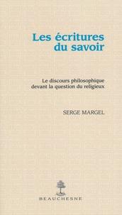 Serge Margel - Les écritures du savoir - Le discours philosophique devant la question du religieux.