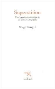 Serge Margel - Superstition - L'anthropologie du religieux en terre de chrétienté.