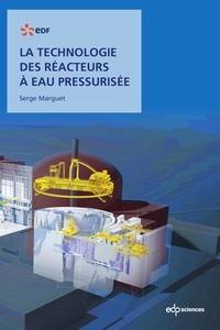 Serge Marguet - La technologie des réacteurs à eau pressurisée.