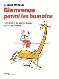 Serge Marquis - Bienvenue parmi les humains - Petit traité de bienveillance envers soi-même.