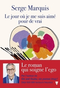 Serge Marquis - Le jour où je me suis aimé pour de vrai.