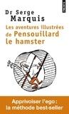 Serge Marquis - Les aventures illustrées de pensouillard le hamster - Comment apprivoiser l'ego.