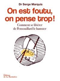 Ebook para téléchargements gratuits On est foutu, on pense trop !  - Comment se libérer de Pensouillard le hamster (Litterature Francaise) CHM