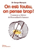 Serge Marquis - On est foutu, on pense trop ! - Comment se libérer de Pensouillard le hamster.
