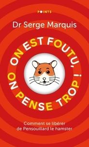 Serge Marquis - On est foutu, on pense trop ! Comment se libérer de Pensouillard le hamster.