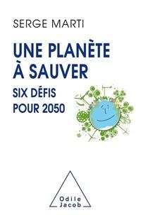 Serge Marti - Une planète à sauver - Six défis pour 2050.