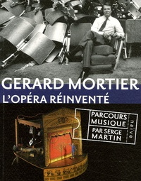 Serge Martin - Gerard Mortier - L'opéra réinventé.