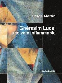 Serge Martin - GHERASIM LUCA, UNE VOIX INFLAMMABLE - Serge Martin.