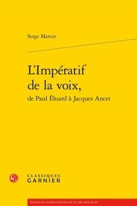 Serge Martin - L'Impératif de la voix, de Paul Eluard à Jacques Ancet.