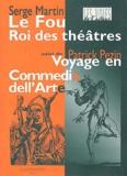 Serge Martin - Le fou, Roi des théâtres suivi de Parlerie du Ruzante qui revient de guerre et Voyage en Commedia dell'Arte.