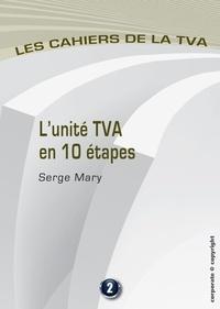 Serge Mary - L'unité TVA en 10 étapes - Les cahiers de la TVA (Belgique).