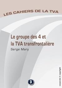 Serge Mary - Le groupe des 4 et la TVA transfontalière - Les cahiers de la TVA.