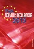 Serge Mary - TVA - Nouvelles déclarations 2015 - Vos nouvelles obligations déclaratives décortiquées et expliquées (Belgique).