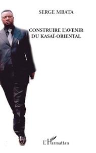 Serge Mbata - Construire l'avenir du Kasai oriental.