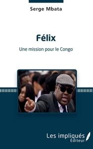 Serge Mbata - Félix - Une mission pour le Congo.