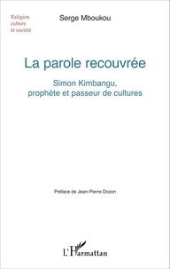 Serge Mboukou - La parole recouvrée - Simon Kimbangu, prophète et passeur de cultures.
