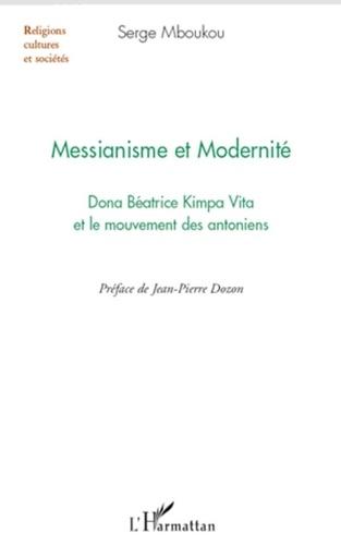 Serge Mboukou - Messianisme et Modernité - Dona Béatrice Kimpa Vita et le mouvement des antoniens.