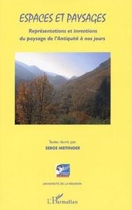 Serge Meitinger - Espaces et paysages - Représentations et inventions du paysage de l'Antiquité à nos jours (histoire, philosophie, esthétique et littérature.