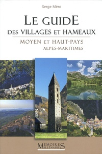 Serge Méro - Le Guide des villages et hameaux - Moyen et Haut-Pays Alpes-Maritimes.