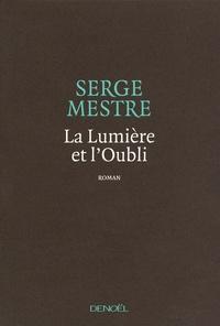 Serge Mestre - La Lumière et l'Oubli.