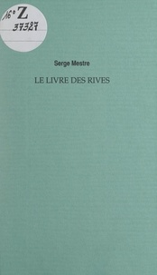 Serge Mestre et Florence Gillet - Le livre des rives - Abécédaire. Suivi de La bouillabaisse verbale.