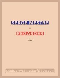 Serge Mestre - Regarder.