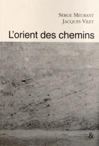Serge Meurant et Jacques Vilet - L'orient des chemins.
