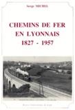 Serge Michel - Chemins de fer en Lyonnais, 1827-1957.