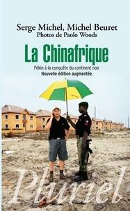 Serge Michel et Michel Beuret - La Chinafrique - Pékin à la conquête du continent noir.