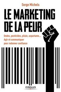 Serge Michels - Le marketing de la peur.