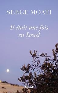 Serge Moati - Il était une fois en Israël.