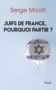 Serge Moati - Juifs de France, pourquoi partir ?.