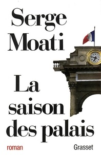 Serge Moati - La saison des palais.