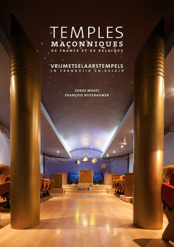 Serge Moati et François Nussbaumer - Temples maçonniques de France et de Belgique - Edition français-néerlandais-anglais.