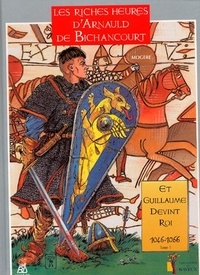 Serge Mogère - Arnauld de Bichancourt Tome 1 : Et Guillaume devint roi.
