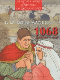 Serge Mogère - Arnauld de Bichancourt Tome 3 : La reine Mathilde - Janvier-mai 1068.