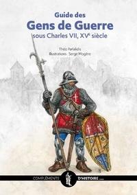 Serge Mogère - Guide des Gens de Guerre sous Charles VII, XVe siècle.