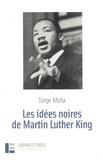 Serge Molla - Les idées noires de Martin Luther King.