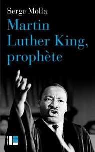 Serge Molla - Martin Luther King, prophète.