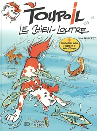 Serge Monfort - Toupoil Tome 1 : Le chien-loutre.