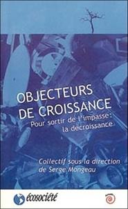 Objecteurs de croissance- Pour sortir de l'impasse, la décroissance - Serge Mongeau  