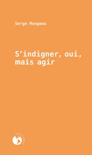 Serge Mongeau - S'indigner, oui, mais agir.