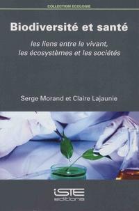 Serge Morand et Claire Lajaunie - Biodiversité et santé - Les liens entre le vivant, les écosystèmes et les sociétés.