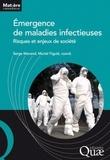 Serge Morand et Muriel Figuié - Emergence de maladies infectieuses - Risques et enjeux de société.