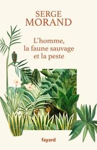Serge Morand - L'homme, la faune sauvage et la peste - La colère d'un écologue de combat.
