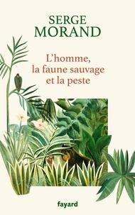 Serge Morand - L'homme, la faune sauvage et la peste.