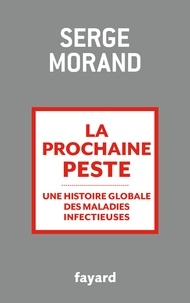 Serge Morand - La prochaine peste - Une histoire globale des maladies infectieuses.