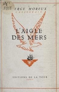 Serge Moreux et  Cassegrain - L'aigle des mers.