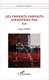 Serge Mori - Les parents parfaits n'existent pas.