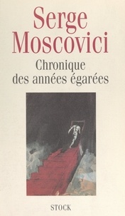 Serge Moscovici - Chronique des années égarées.